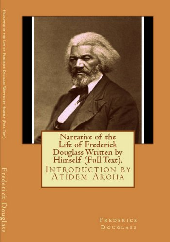 Narrative of the Life of Frederick Douglas (Written by Himself). Introduction by Atidem Aroha (Annotated).