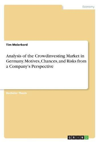 Analysis of the Crowdinvesting Market in Germany. Motives, Chances, and Risks from a Company\'s Perspective