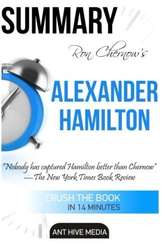 Ron Chernow's Alexander Hamilton Summary by Ant Hive Media (2016-03-20)