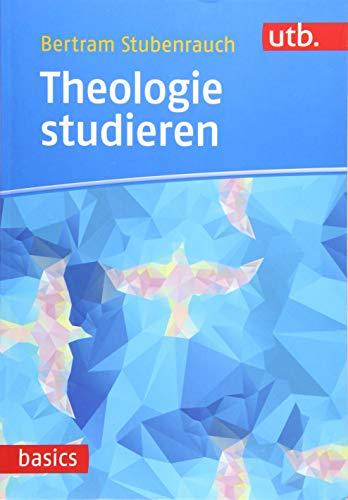 Theologie studieren (utb basics, Band 4932)