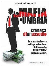 la-mafia-in-umbria-cronaca-di-un-assedio-la-prima-inchiesta-sulla-penetrazione-delle-cosche-nella-re