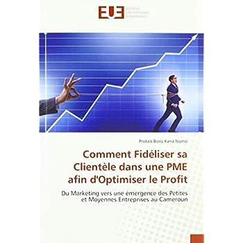 Comment Fidéliser sa Clientèle dans une PME afin d'Optimiser le Profit: Du Marketing vers une émergence des Petites et Moyennes Entreprises au Cameroun