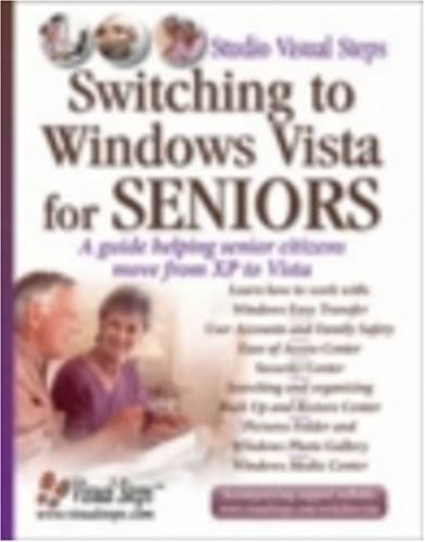 Switching to Windows Vista for Seniors: A Guide Helping Senior Citizens Move From XP to Vista (Computer Books for Seniors series) by Studio Visual Steps (2007-09-01)