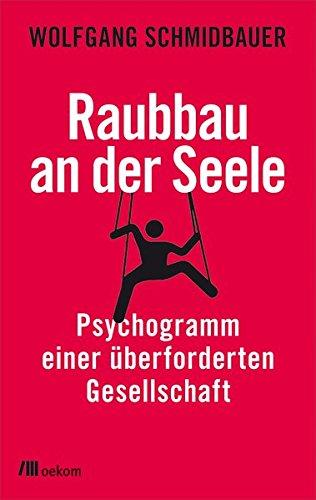 Raubbau an der Seele: Psychogramm einer überforderten Gesellschaft