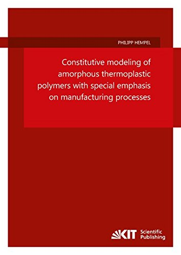 Constitutive modeling of amorphous thermoplastic polymers with special emphasis on manufacturing processes (Schriftenreihe des Instituts für Mechanik, Karlsruher Institut für Technologie)