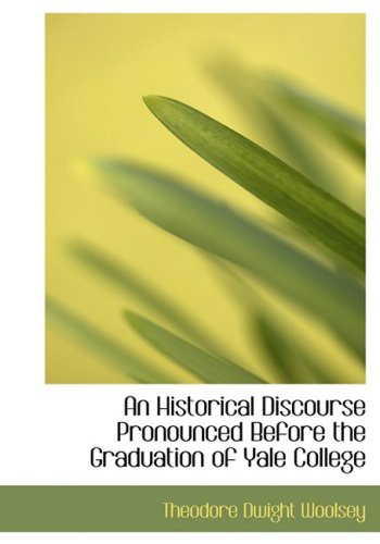 An Historical Discourse Pronounced Before the Graduation of Yale College (Large Print Edition)
