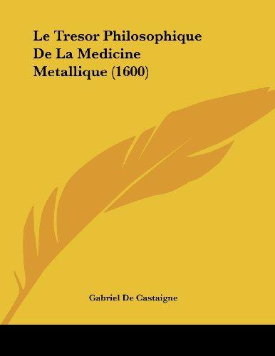 Le Tresor Philosophique de La Medicine Metallique (1600)