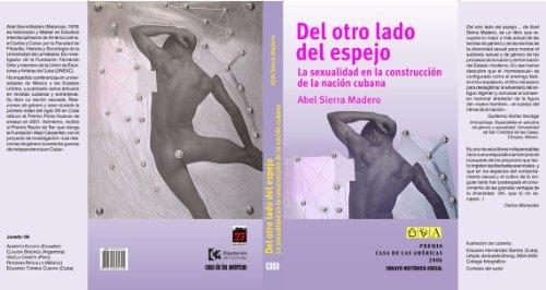 Del otro lado del espejo. La sexualidad en la construcción de la nación cubana (Casa de las Américas Award) por Abel Sierra Madero