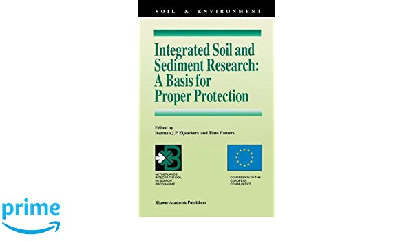 integrated soil and sediment research a basis for proper protection eijsackers herman j p hamers timo