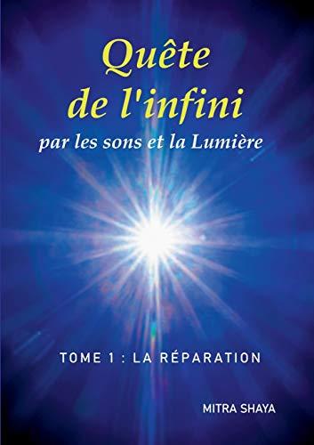 Quête de l'infini par les sons et la Lumière : Tome 1, La réparation