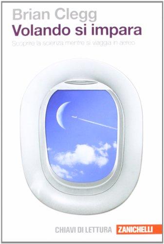 Volando si impara. Scoprire la scienza mentre si viaggia in aereo di Brian Clegg,F. Tibone,L. Doplicher