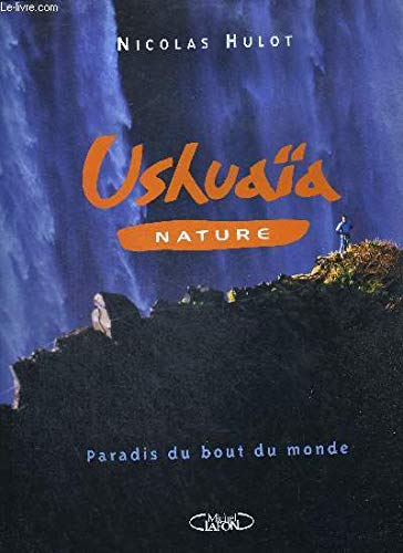 Ushuaïa, les derniers paradis terrestres