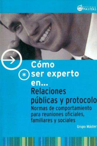 COMO SER EXPERTO EN RELACIONES PUBLICAS Y PROTOCOLO (Spanish Edition)