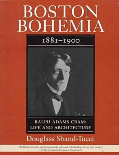 Boston Bohemia, 1881-1900: Ralph Adams Cram: Life and Architecture (Volume 1) by Douglass Shand-Tucci (1996-10-15)