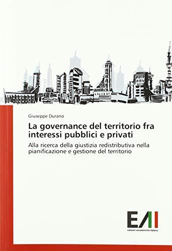 La governance del territorio fra interessi pubblici e privati: Alla ricerca della giustizia redistributiva nella pianificazione e gestione del territorio par Giuseppe Durano