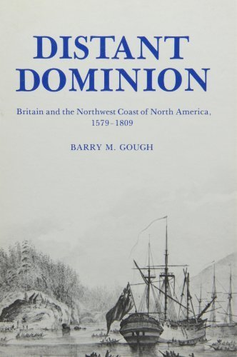 Distant Dominion: Britain and the Northwest Coast of North America, 1579-1809 (University of British Columbia Press Pacific Maritime Studies ; 2) by Barry M. Gough (1980-06-01)