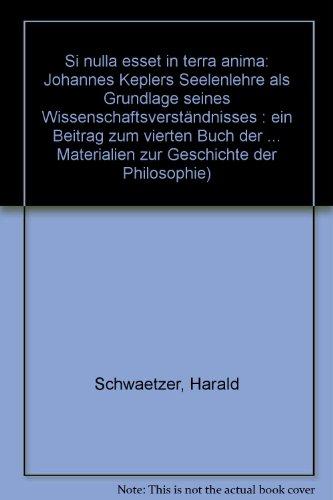 Si nulla esset in Terra Anima: Johannes Keplers Seelenlehre als Grundlage seines Wissenschaftsverständnisses. Ein Beitrag zum vierten Buch der Harmonice Mundi