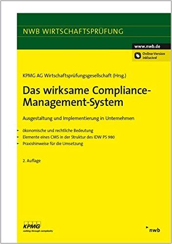 Das wirksame Compliance-Management-System: Ausgestaltung und Implementierung in Unternehmen. - ökonomische und rechtliche Bedeutung - Elemente für die Umsetzung (NWB Wirtschaftsprüfung)