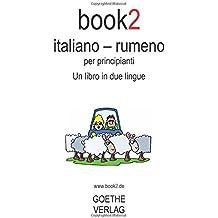 Book2 Italiano - Rumeno Per Principianti: Un Libro In 2 Lingue