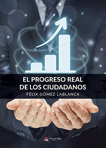 El progreso real de los ciudadanos por Félix  Gómez  Lablanca