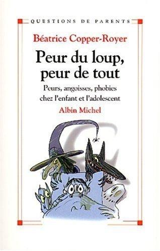 Peur du loup, peur de tout : Petites peurs, angoisses, phobies chez l'enfant et l'adolescent de Béatrice Copper-Royer (1 octobre 2003) Broché