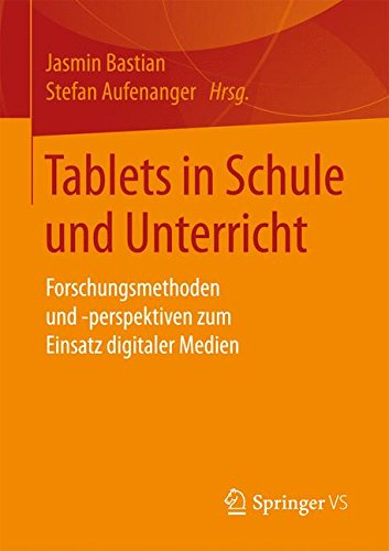 Tablets in Schule und Unterricht: Forschungsmethoden und -perspektiven zum Einsatz digitaler Medien