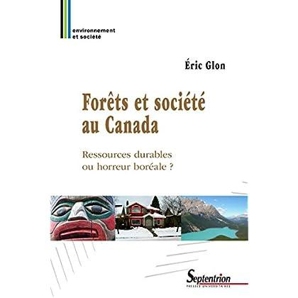 Forêts et société au Canada: Ressources durables ou horreur boréale? (Environnement et société)