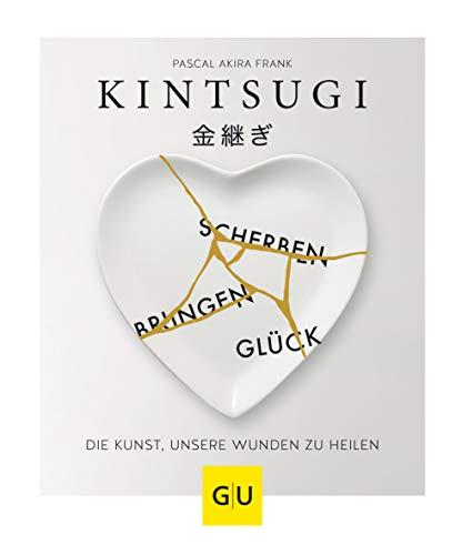 KINTSUGI - Scherben bringen Glück: Die Kunst, unsere Wunden zu heilen (GU Mind & Soul Einzeltitel)