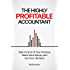 The Highly Profitable Accountant: Take Control Of Your Practice, Make More Money and Get Your Life Back