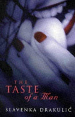 The Taste Of A Man by Slavenka Drakulic (1997-03-06)