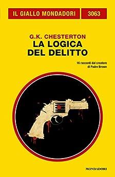 La logica del delitto (Il Giallo Mondadori) di [Chesterton, Gilbert Keith]
