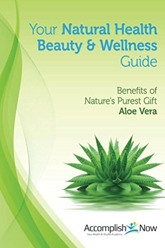 Your Natural Health Beauty and Wellness Guide: Benefits of Nature's Purest Gift Aloe Vera (English Edition) -