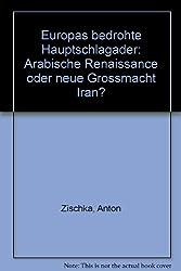 Europas bedrohte Hauptschlagader. Arabische Renaissance oder neue Großmacht Iran