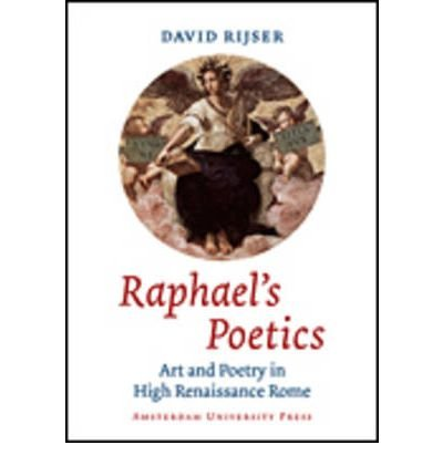 Raphael's Poetics: Art and Poetry in High Renaissance Rome (Paperback) - Common