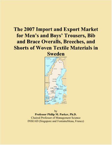 The 2007 Import and Export Market for Men�s and Boys� Trousers, Bib and Brace Overalls, Breeches, and Shorts of Woven Textile Materials in Sweden