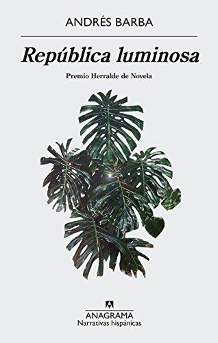 República luminosa (Narrativas Hispanicas nº 597) por Andrés Barba