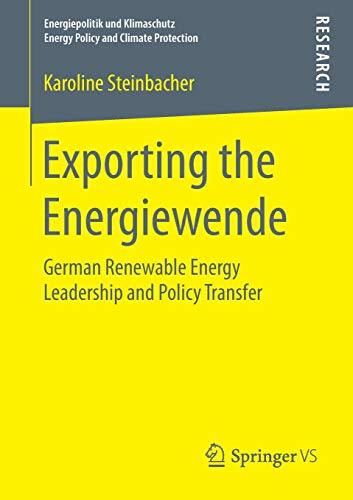 Exporting the Energiewende: German Renewable Energy Leadership and Policy Transfer (Energiepolitik und Klimaschutz. Energy Policy and Climate Protection)