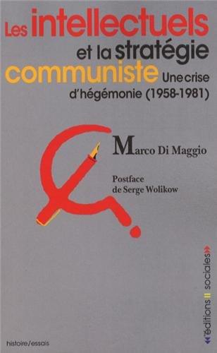 Les intellectuels et la stratégie communiste : Une crise d'hégémonie (1958-1981) par Marco Di Maggio
