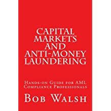 Capital Markets and Anti-money Laundering: Hands-on Guide for AML Compliance Professionals