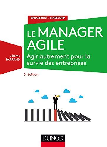 Le manager agile - 3e éd. - Agir autrement pour la survie des entreprises par Jérôme Barrand