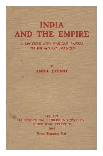 India and the Empire : a Lecture and Various Papers on Indian Grievances / by Annie Besant