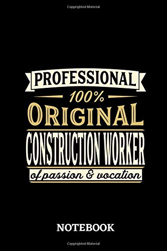 Professional Original Construction Worker Notebook of Passion and Vocation: 6x9 inches - 110 lined pages • Perfect Office Job Utility • Gift, Present Idea (Up Ideen Original-dress)