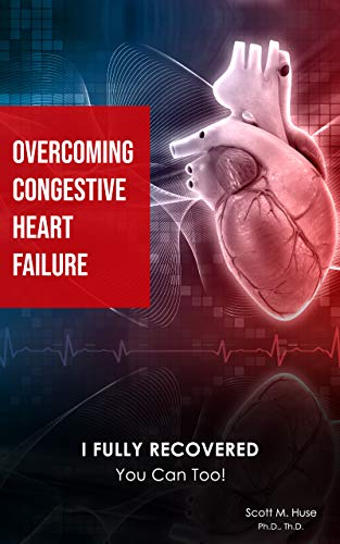 Overcoming Congestive Heart Failure: I Fully Recovered. You can too! (English Edition)