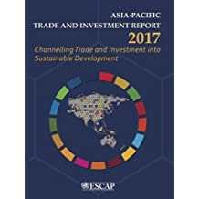 Asia-Pacific Trade and Investment Report 2017: Channelling Trade and Investment into Sustainable Development