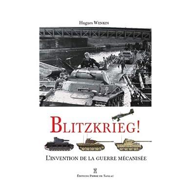 Blitzkrieg ! : L'invention de la guerre mécanisée