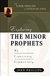 Exploring the Minor Prophets (John Phillips Commentary)