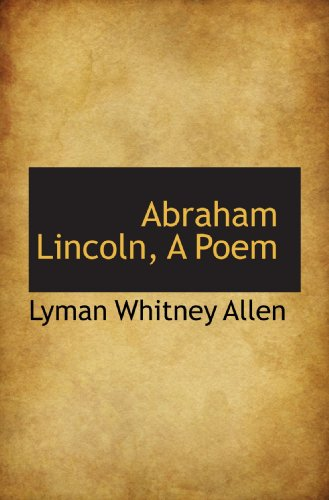 Abraham Lincoln, A Poem