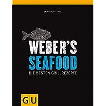 Weber's Seafood: Die besten Grillrezepte (GU Weber's Grillen)