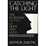 Catching the Light: The Entwined History of Light and Mind by Arthur G. Zajonc (1993-02-01)