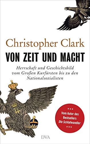 Von Zeit und Macht: Herrschaft und Geschichtsbild vom Großen Kurfürsten bis zu den Nationalsozialisten